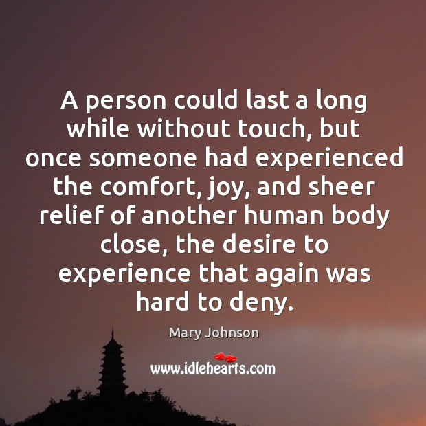 A person could last a long while without touch, but once someone Image
