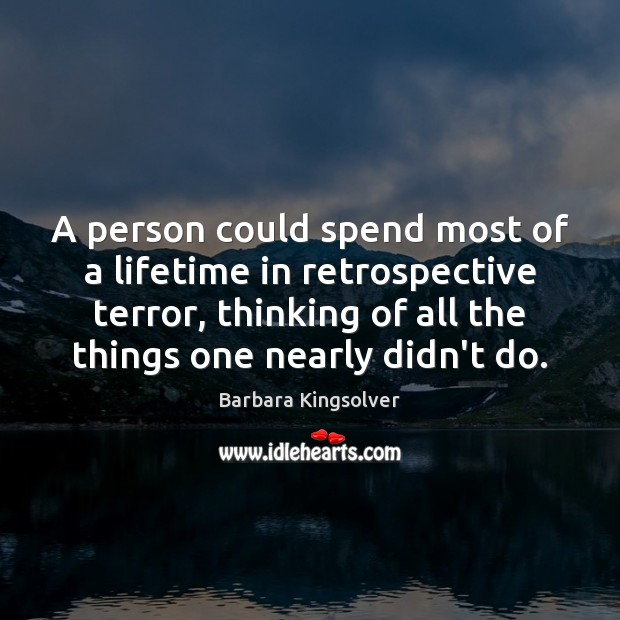 Image, A person could spend most of a lifetime in retrospective terror, thinking