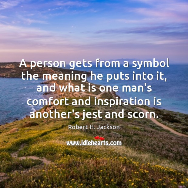 A person gets from a symbol the meaning he puts into it, Robert H. Jackson Picture Quote