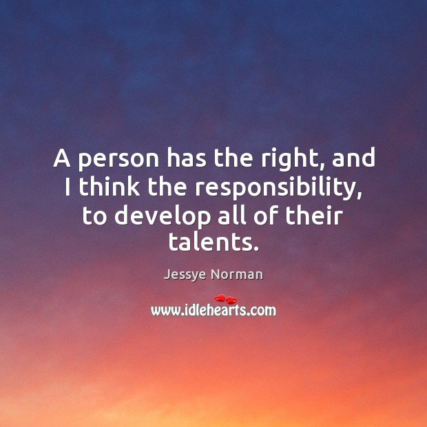 A person has the right, and I think the responsibility, to develop all of their talents. Image