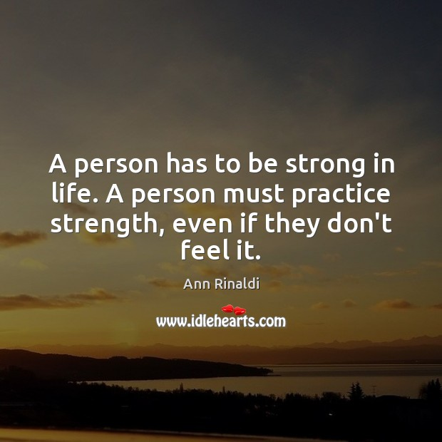Image, A person has to be strong in life. A person must practice