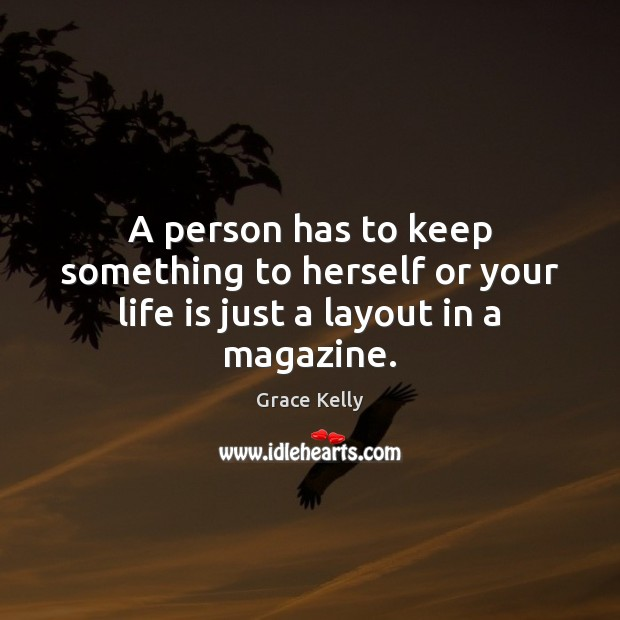 Image, A person has to keep something to herself or your life is just a layout in a magazine.