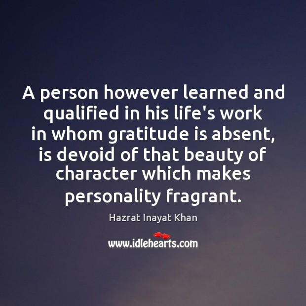 A person however learned and qualified in his life's work in whom Hazrat Inayat Khan Picture Quote