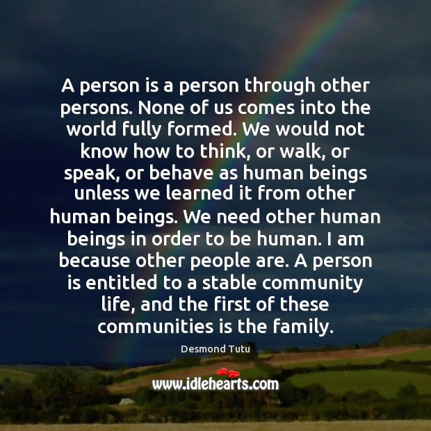A person is a person through other persons. None of us comes Desmond Tutu Picture Quote