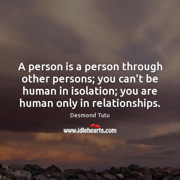 A person is a person through other persons; you can't be human Image