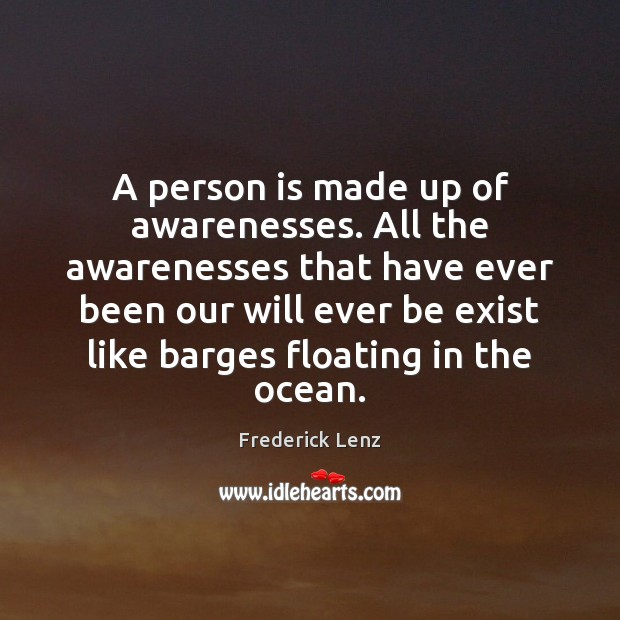 Image, A person is made up of awarenesses. All the awarenesses that have