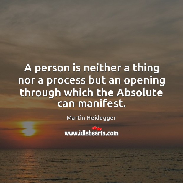 A person is neither a thing nor a process but an opening Martin Heidegger Picture Quote