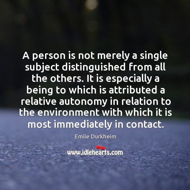A person is not merely a single subject distinguished from all the Emile Durkheim Picture Quote