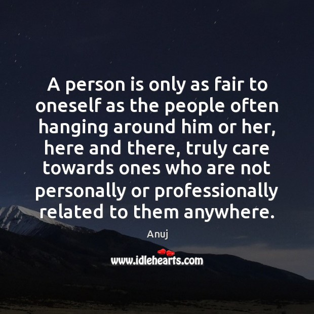Image, A person is only as fair to oneself as the people often