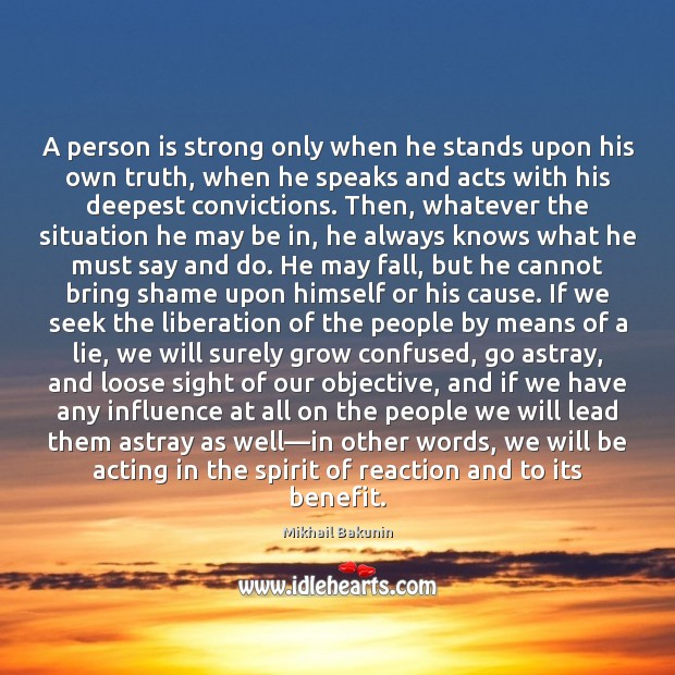 Image, A person is strong only when he stands upon his own truth,