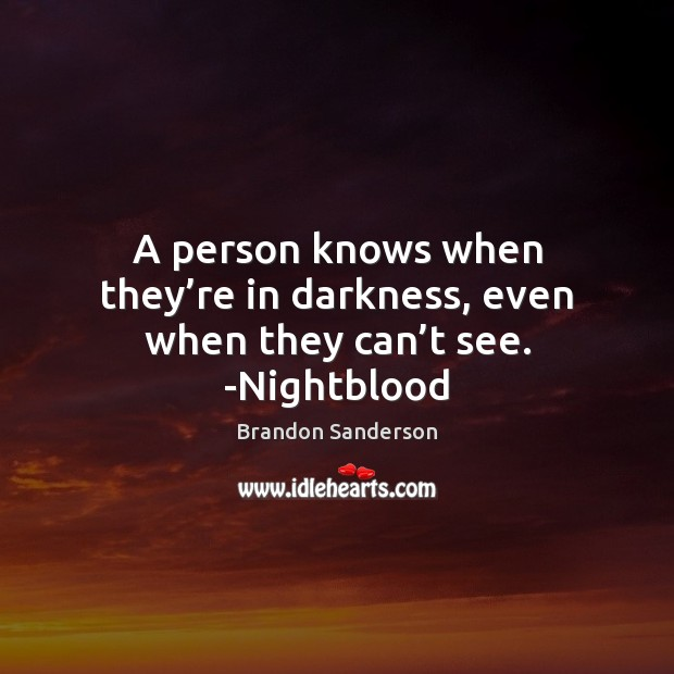 A person knows when they're in darkness, even when they can't see. -Nightblood Brandon Sanderson Picture Quote