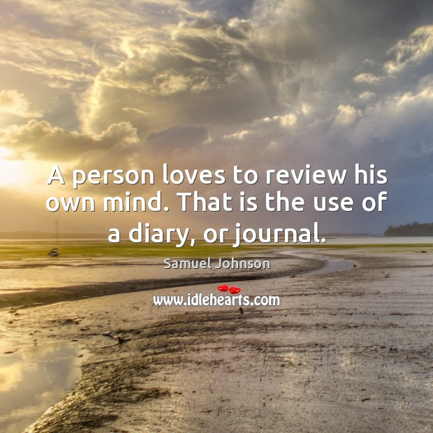 A person loves to review his own mind. That is the use of a diary, or journal. Image