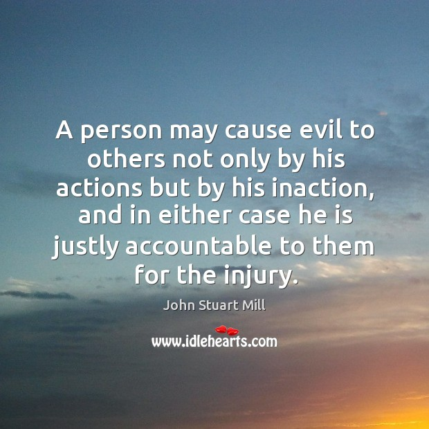 A person may cause evil to others not only by his actions but by his inaction Image