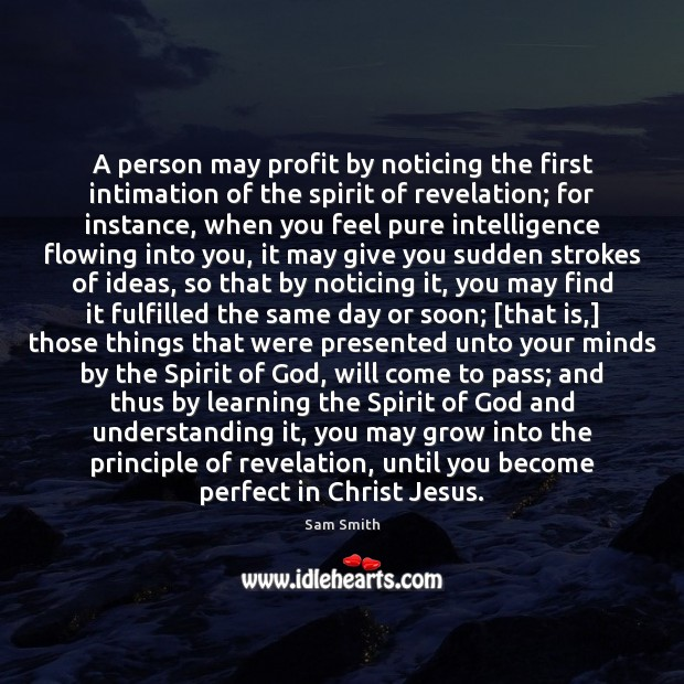 A person may profit by noticing the first intimation of the spirit Image