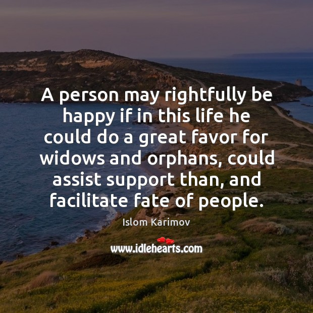 Image, A person may rightfully be happy if in this life he could