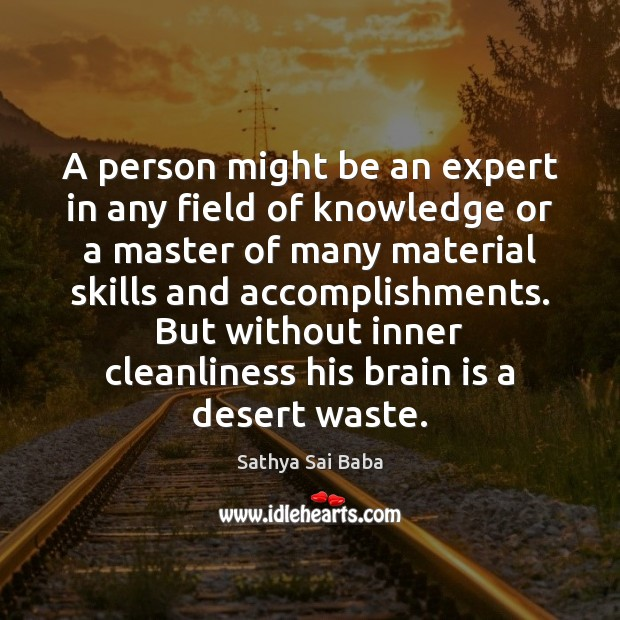 A person might be an expert in any field of knowledge or Sathya Sai Baba Picture Quote