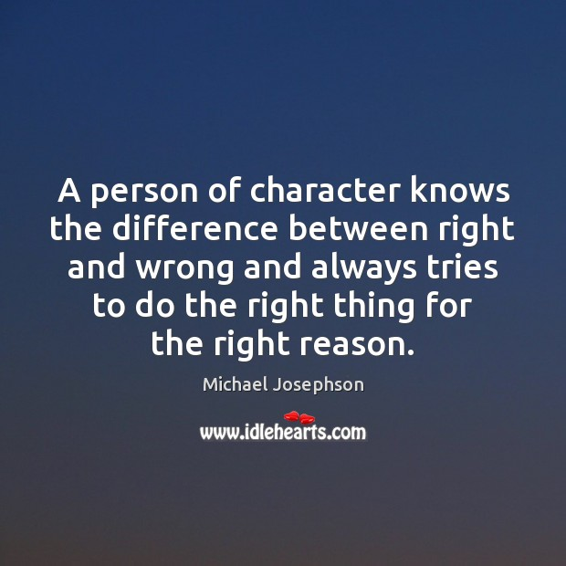 A person of character knows the difference between right and wrong and Michael Josephson Picture Quote