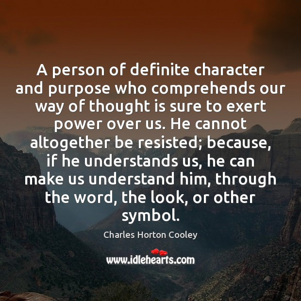 A person of definite character and purpose who comprehends our way of Image