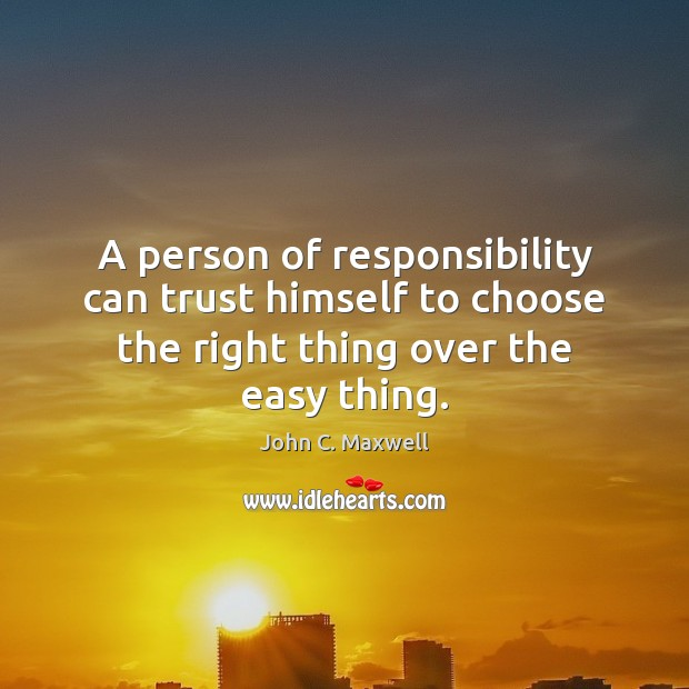 Image, A person of responsibility can trust himself to choose the right thing
