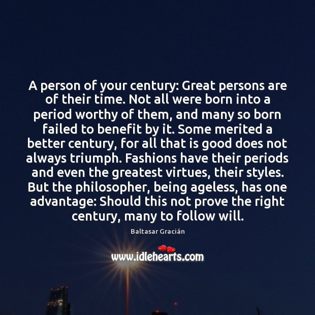 Image, A person of your century: Great persons are of their time. Not