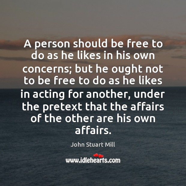 A person should be free to do as he likes in his John Stuart Mill Picture Quote