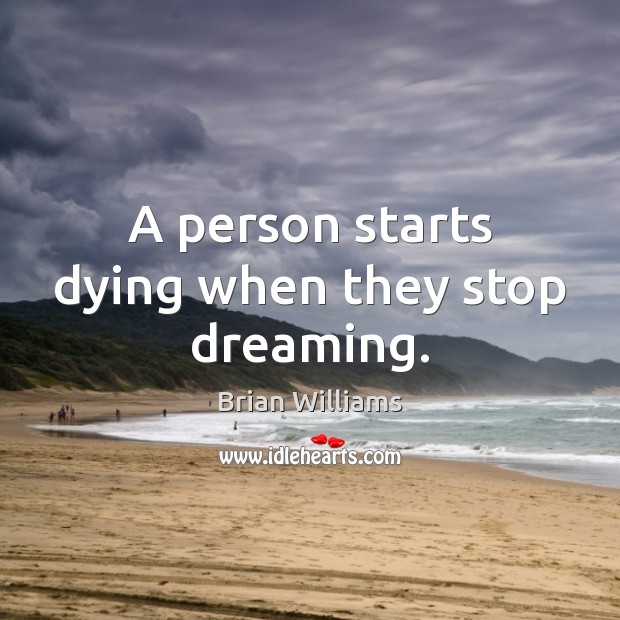 A person starts dying when they stop dreaming. Image