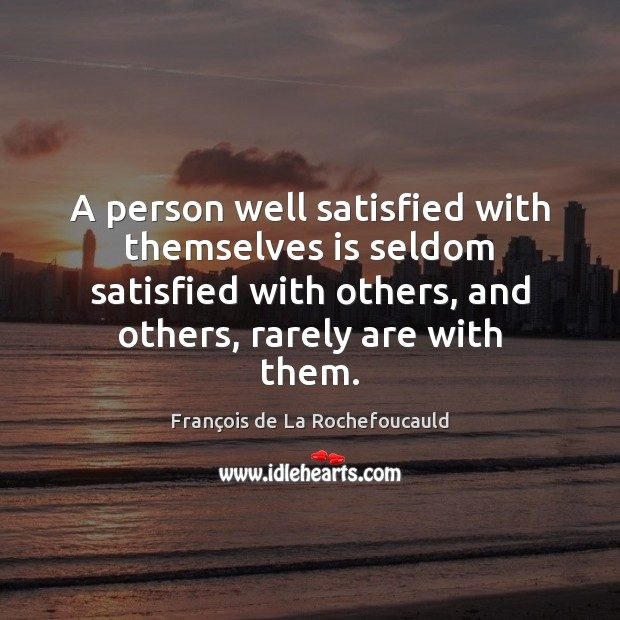 A person well satisfied with themselves is seldom satisfied with others, and Image