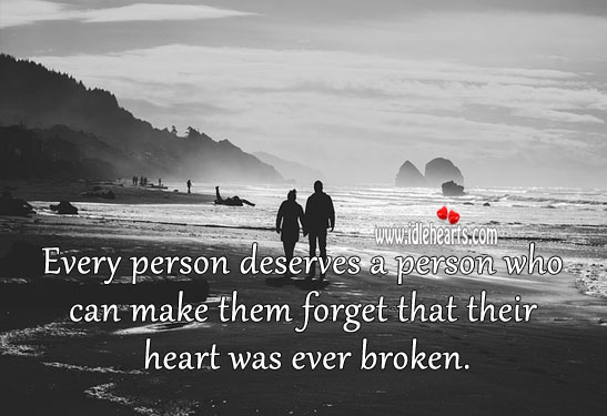 Image, Every person deserves a person who can make them forget that their heart was ever broken.