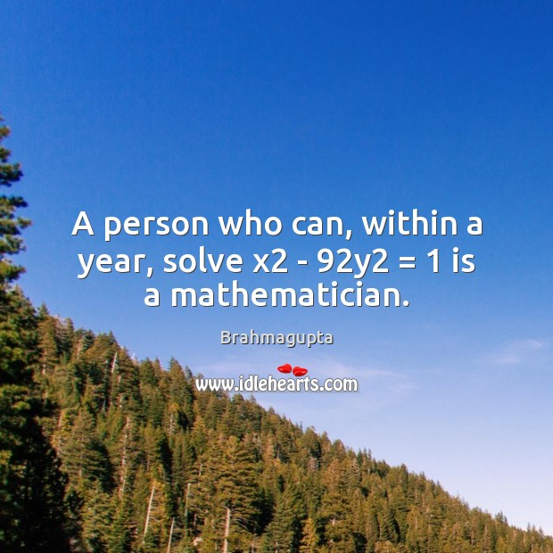 Image, A person who can, within a year, solve x2 – 92y2 = 1 is a mathematician.