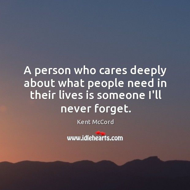 A person who cares deeply about what people need in their lives Kent McCord Picture Quote