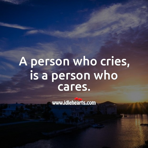 A person who cries, is a person who cares. Life Messages Image