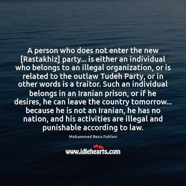 A person who does not enter the new [Rastakhiz] party… is either Mohammed Reza Pahlavi Picture Quote