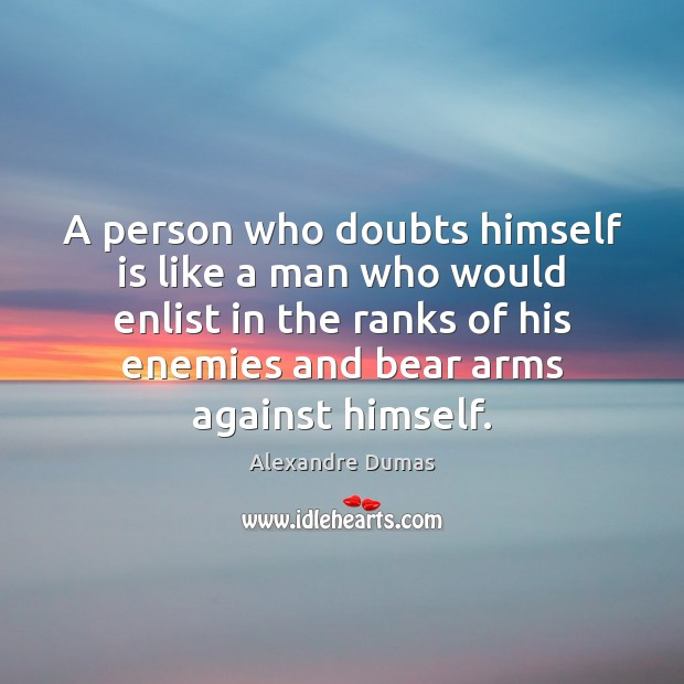 Image, A person who doubts himself is like a man who would enlist