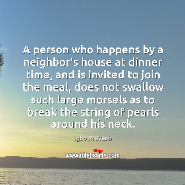 A person who happens by a neighbor's house at dinner time, is invited to join the meal. Igbo Proverbs Image
