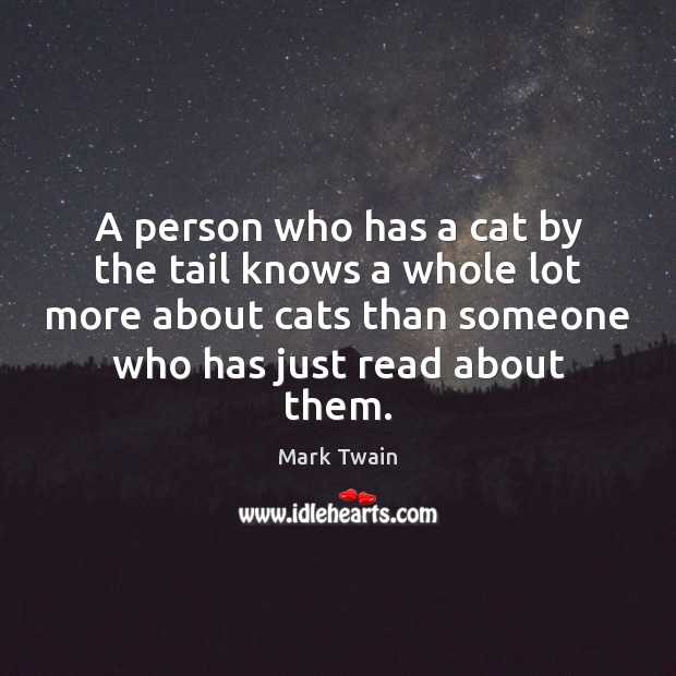 A person who has a cat by the tail knows a whole Image
