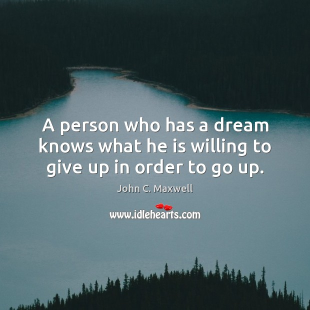 Image, A person who has a dream knows what he is willing to give up in order to go up.