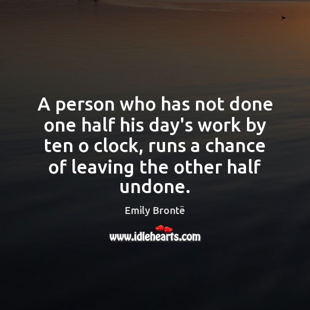 A person who has not done one half his day's work by Emily Brontë Picture Quote