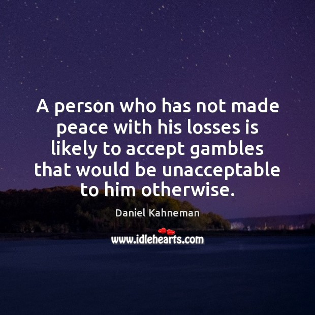A person who has not made peace with his losses is likely Accept Quotes Image