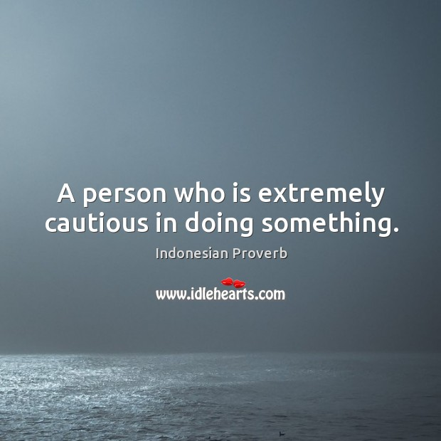 A person who is extremely cautious in doing something. Indonesian Proverbs Image