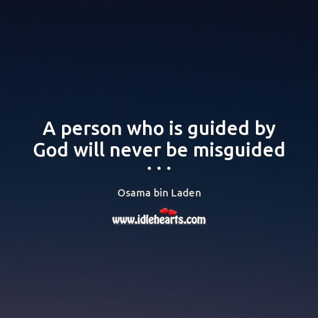 A person who is guided by God will never be misguided . . . Osama bin Laden Picture Quote