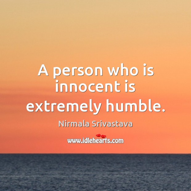 A person who is innocent is extremely humble. Image