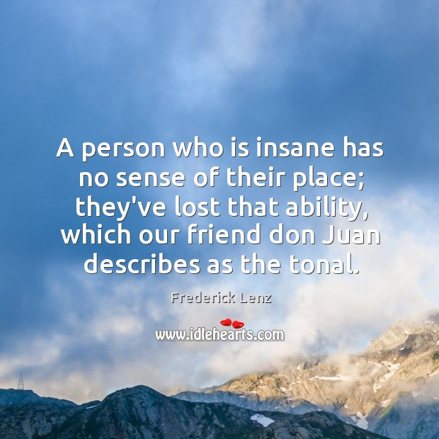 A person who is insane has no sense of their place; they've Image