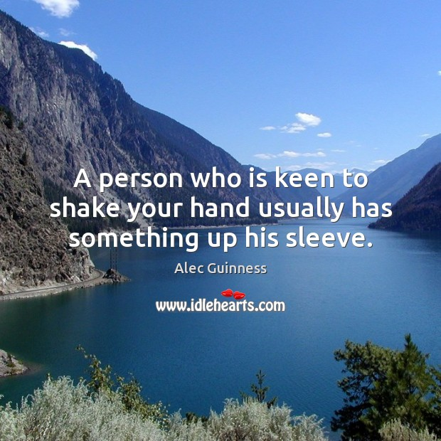Image, A person who is keen to shake your hand usually has something up his sleeve.