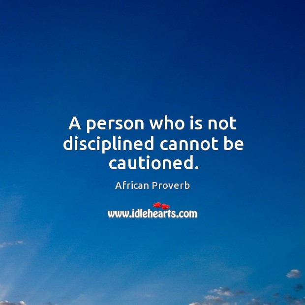 Image, A person who is not disciplined cannot be cautioned.