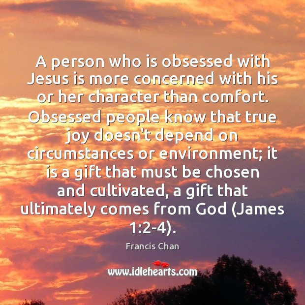 A person who is obsessed with Jesus is more concerned with his True Joy Quotes Image