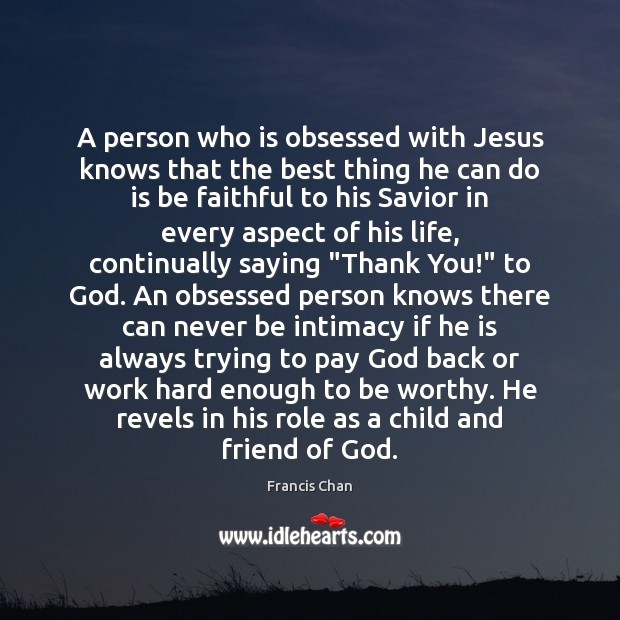A person who is obsessed with Jesus knows that the best thing Image