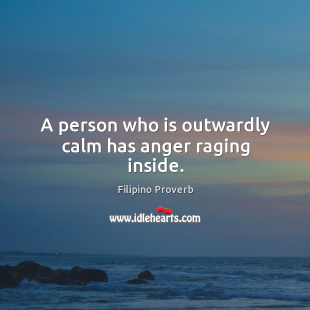 A person who is outwardly calm has anger raging inside. Filipino Proverbs Image