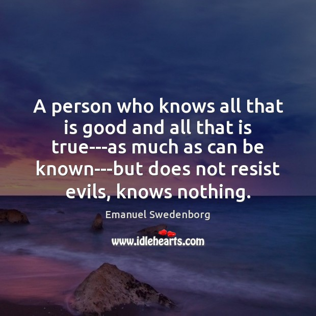A person who knows all that is good and all that is Emanuel Swedenborg Picture Quote