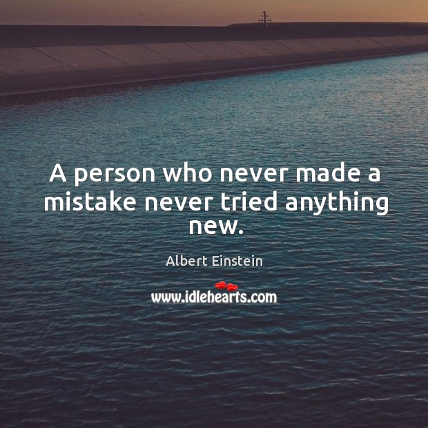 Image, A person who never made a mistake never tried anything new.