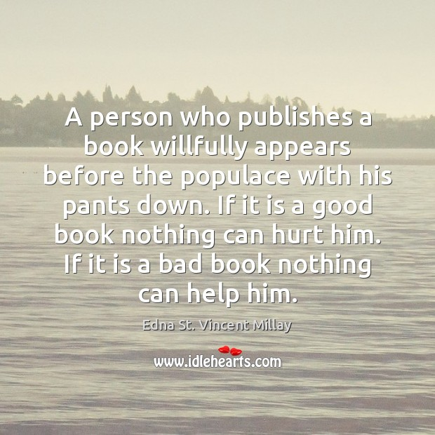A person who publishes a book willfully appears before the populace with Edna St. Vincent Millay Picture Quote